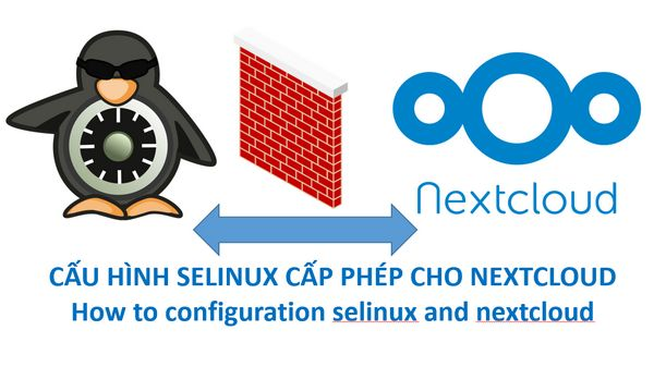 Read more about the article Hướng dẫn cấu hình SELinux cấp phép cho Nextcloud